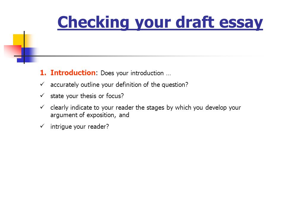 Checking your draft essay 1.Introduction: Does your introduction … accurately outline your definition of the question.