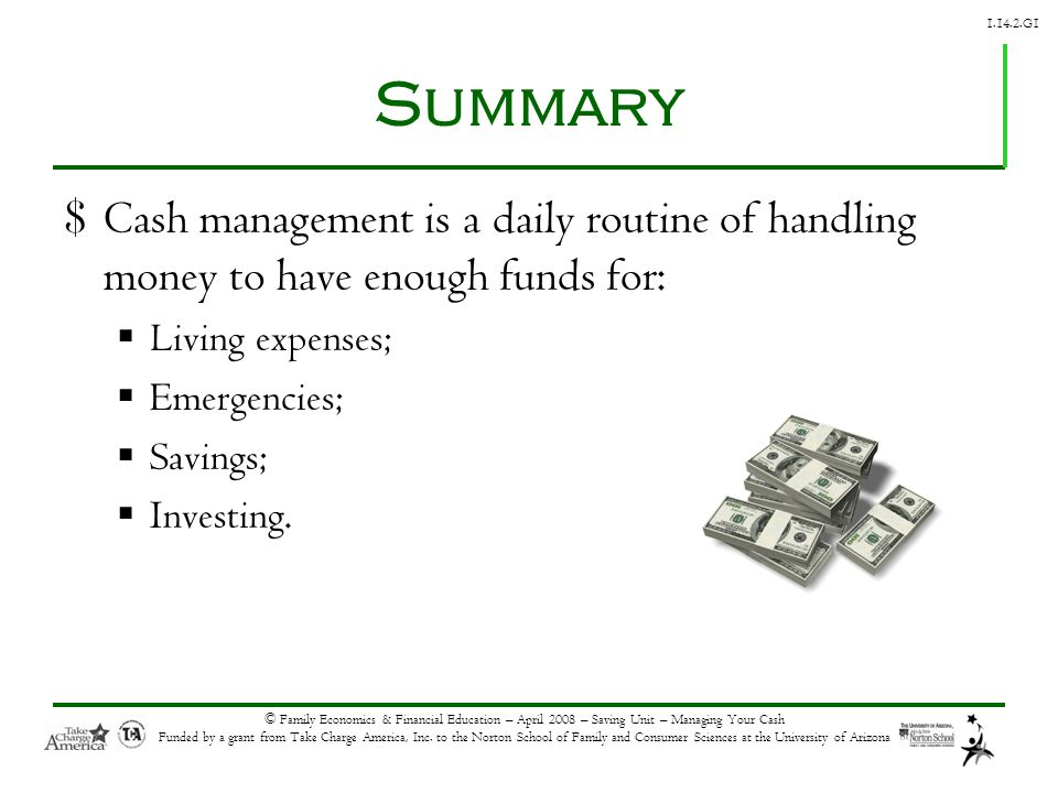 G1 © Family Economics & Financial Education – April 2008 – Saving Unit – Managing Your Cash Funded by a grant from Take Charge America, Inc.