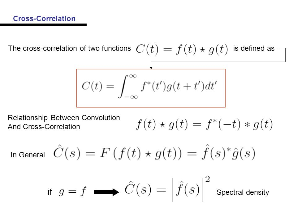Cross-Correlation The cross-correlation of two functionsis defined as Relationship Between Convolution And Cross-Correlation In General if Spectral density