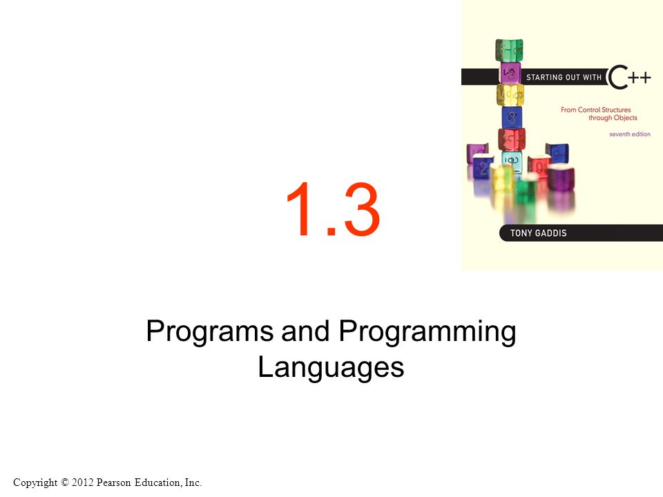 Copyright © 2012 Pearson Education, Inc. 1.3 Programs and Programming Languages