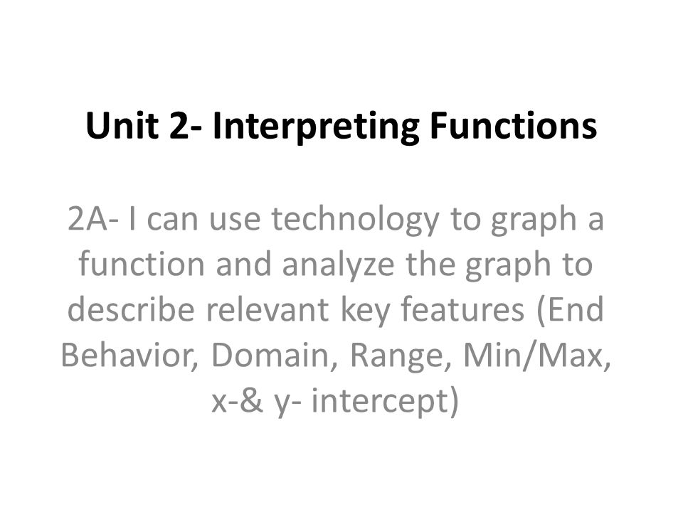 Unit 2 Interpreting Functions 2a I Can Use Technology To Graph A. 1 Unit 2 Interpreting Functions 2a I Can Use Technology To Graph A Function And Analyze The Describe Relevant Key Features End Behavior Domain. Worksheet. Unit 2 Worksheet 2 Domain And Range Answer Key At Mspartners.co