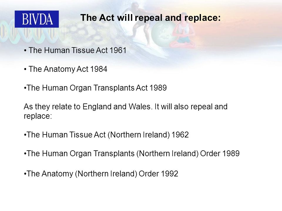 Human Tissue Act SUMMARY OF THE ACT The purpose of the Act is to ...