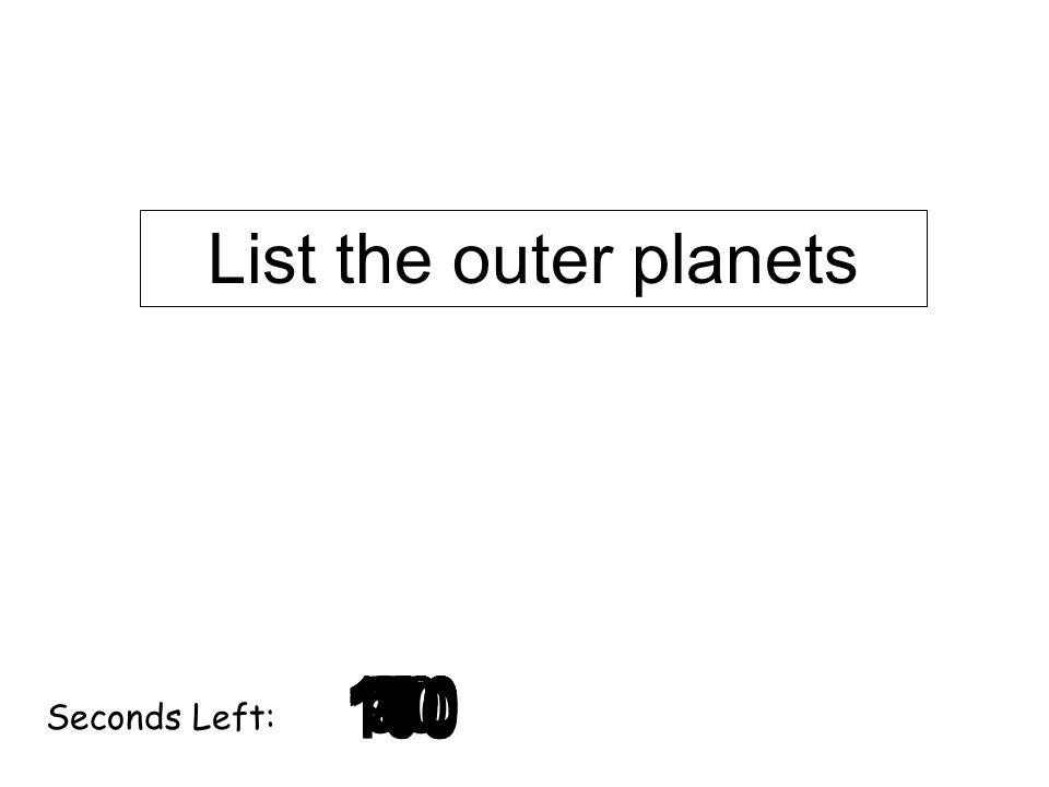 Seconds Left: List the outer planets