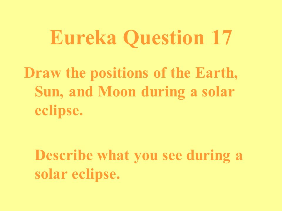 Eureka Question 17 Draw the positions of the Earth, Sun, and Moon during a solar eclipse.