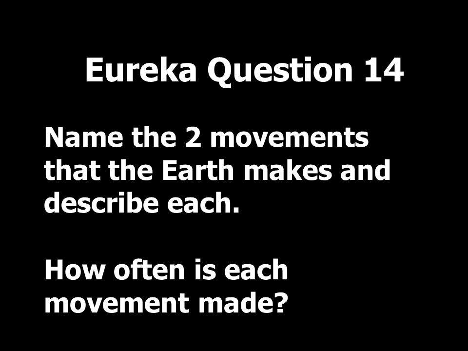 Name the 2 movements that the Earth makes and describe each.