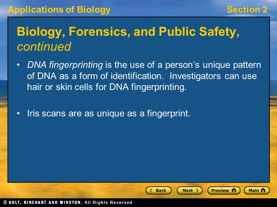 Applications of BiologySection 2 Biology, Forensics, and Public Safety, continued DNA fingerprinting is the use of a person's unique pattern of DNA as a form of identification.
