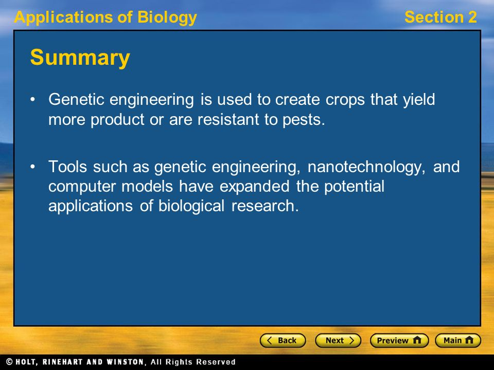 Applications of BiologySection 2 Summary Genetic engineering is used to create crops that yield more product or are resistant to pests.