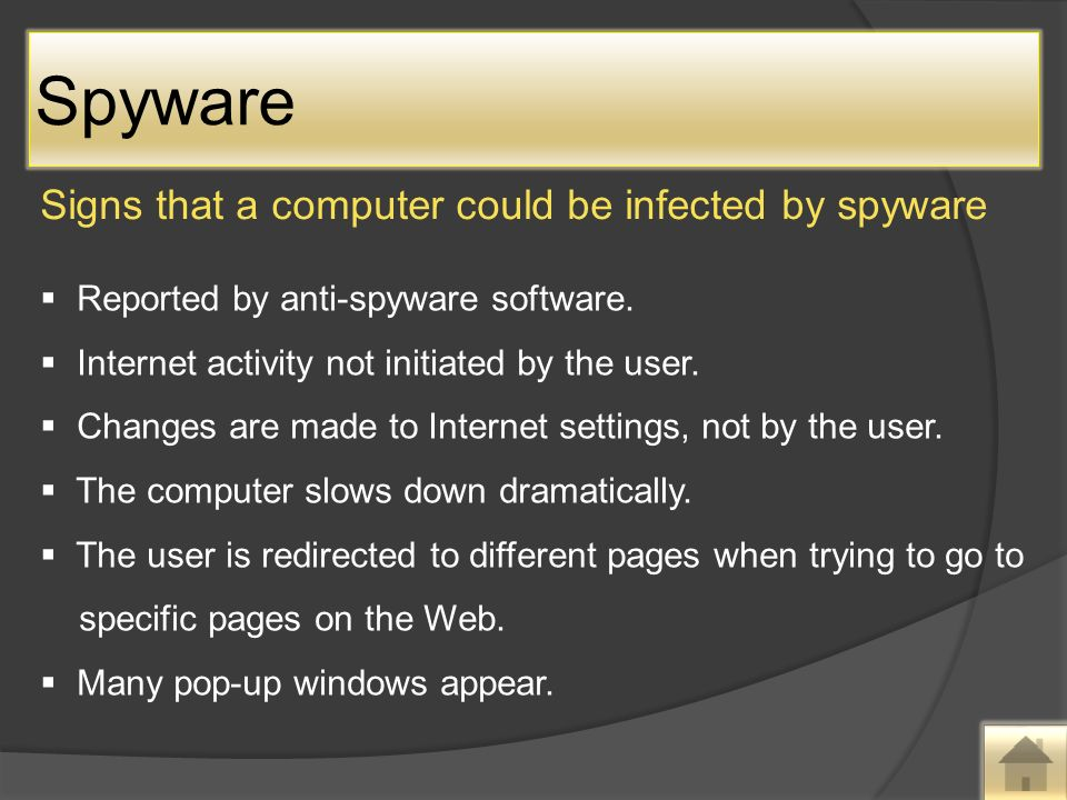 Spyware Signs that a computer could be infected by spyware  Reported by anti-spyware software.