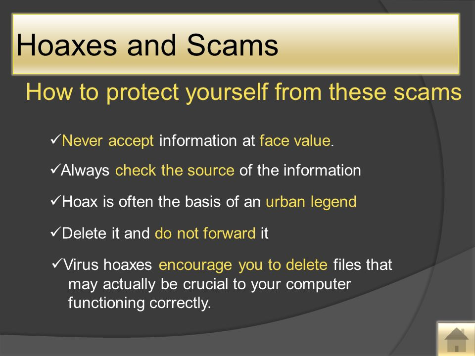 How to protect yourself from these scams Never accept information at face value.