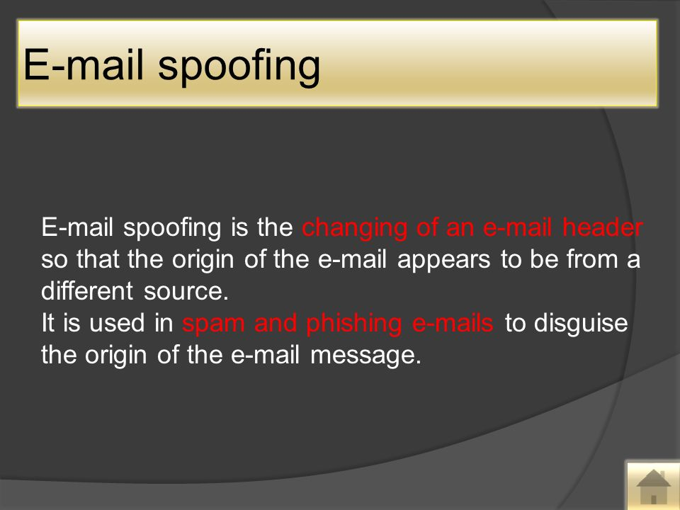 spoofing is the changing of an  header so that the origin of the  appears to be from a different source.