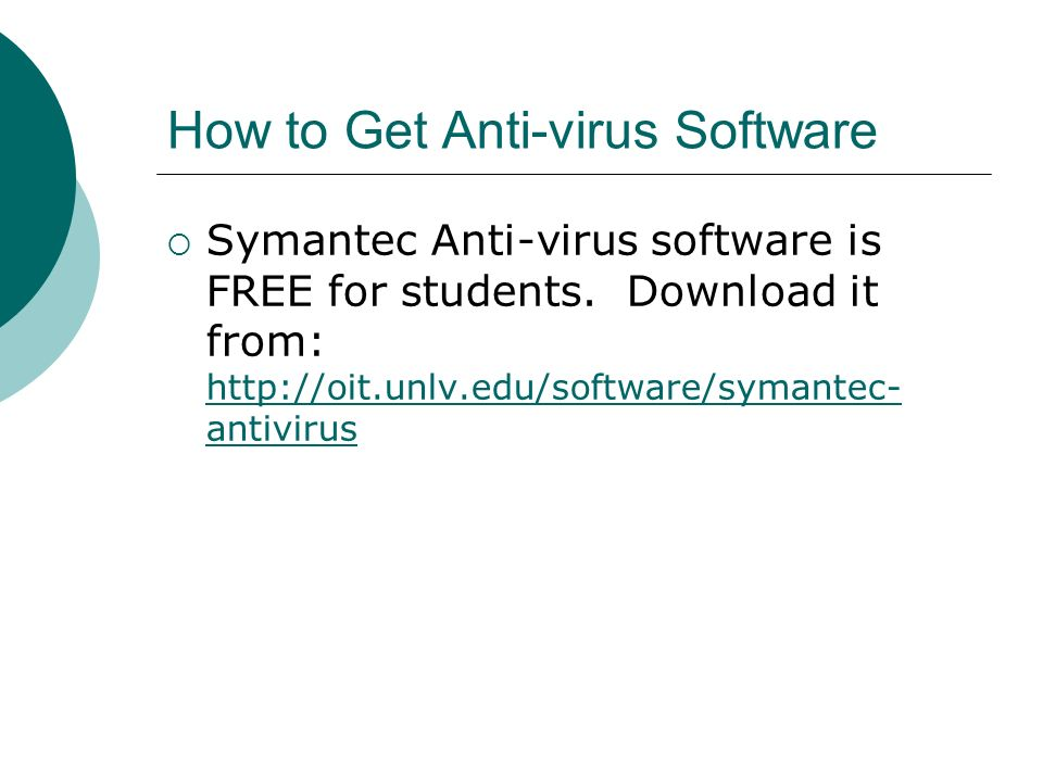 How to Get Anti-virus Software  Symantec Anti-virus software is FREE for students.
