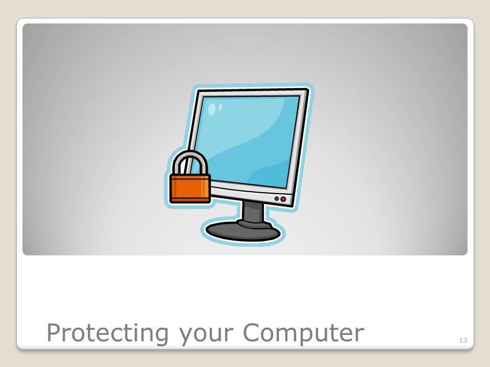 Protecting your Computer 13