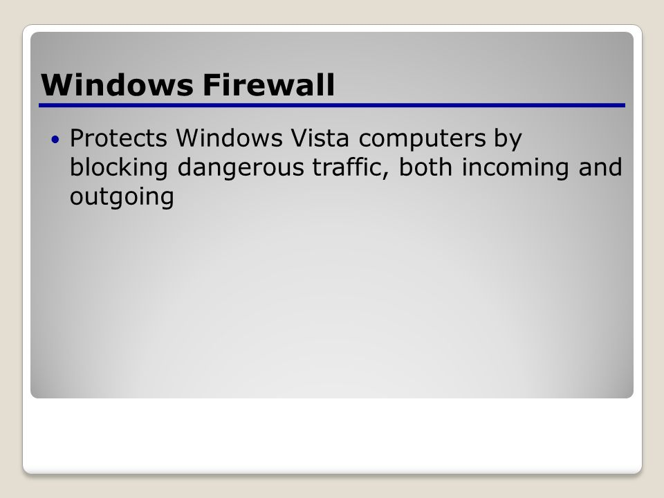 Protects Windows Vista computers by blocking dangerous traffic, both incoming and outgoing Windows Firewall