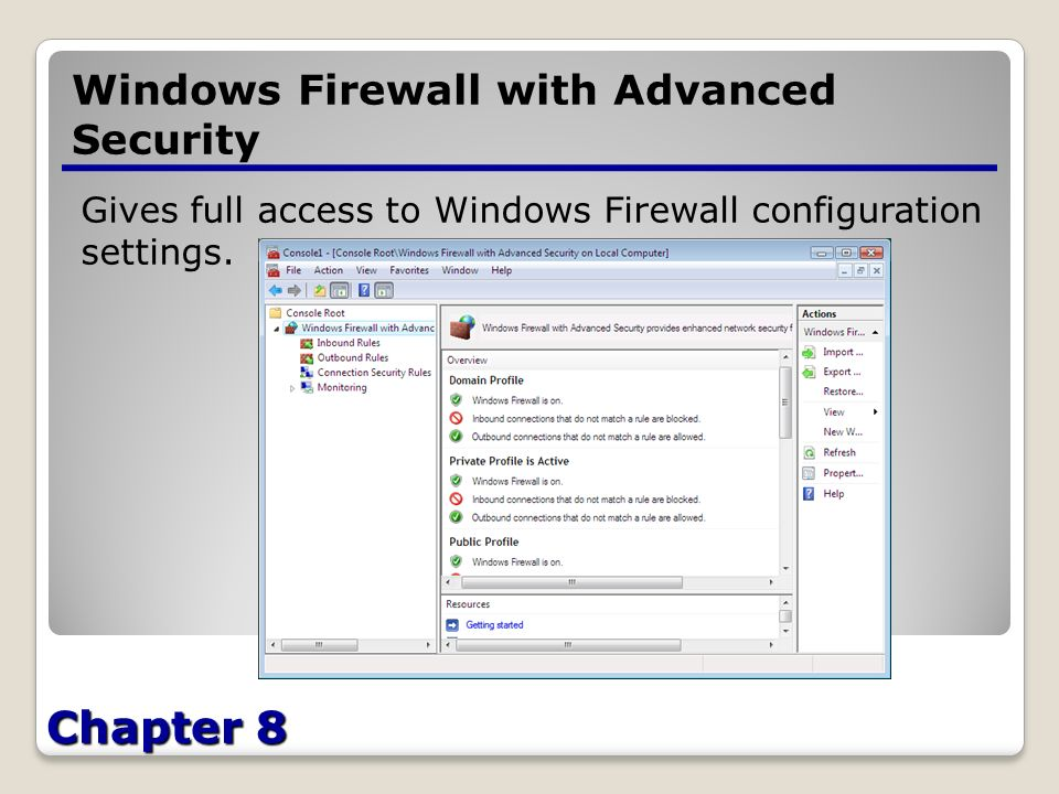 Chapter 8 Windows Firewall with Advanced Security Gives full access to Windows Firewall configuration settings.