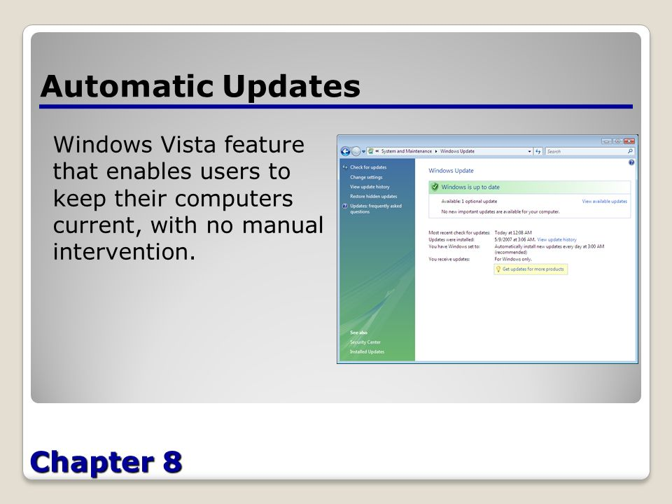 Chapter 8 Automatic Updates Windows Vista feature that enables users to keep their computers current, with no manual intervention.