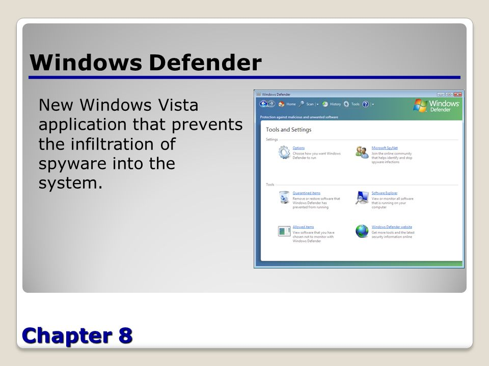 Chapter 8 Windows Defender New Windows Vista application that prevents the infiltration of spyware into the system.