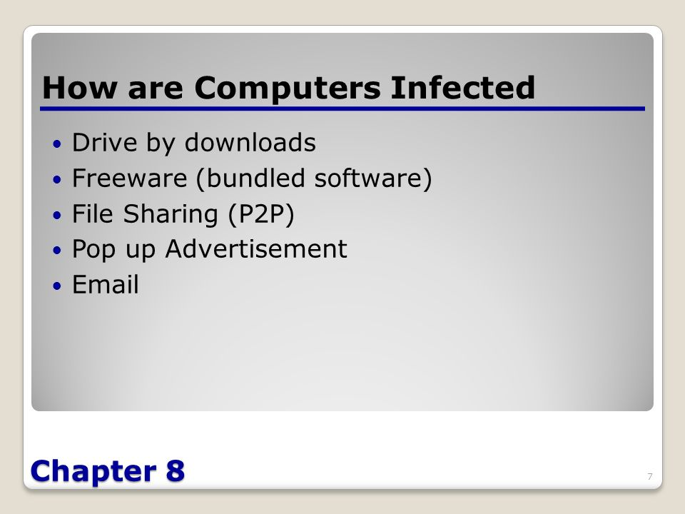 Chapter 8 Drive by downloads Freeware (bundled software) File Sharing (P2P) Pop up Advertisement  How are Computers Infected 7
