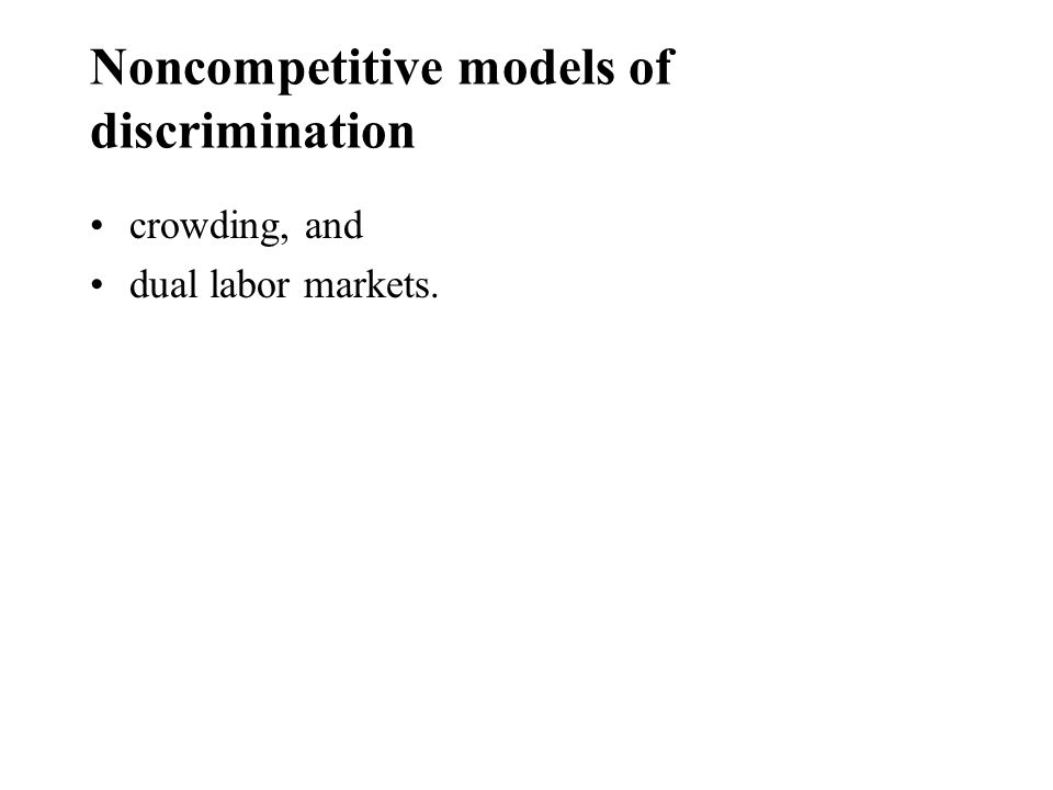 Noncompetitive models of discrimination crowding, and dual labor markets.