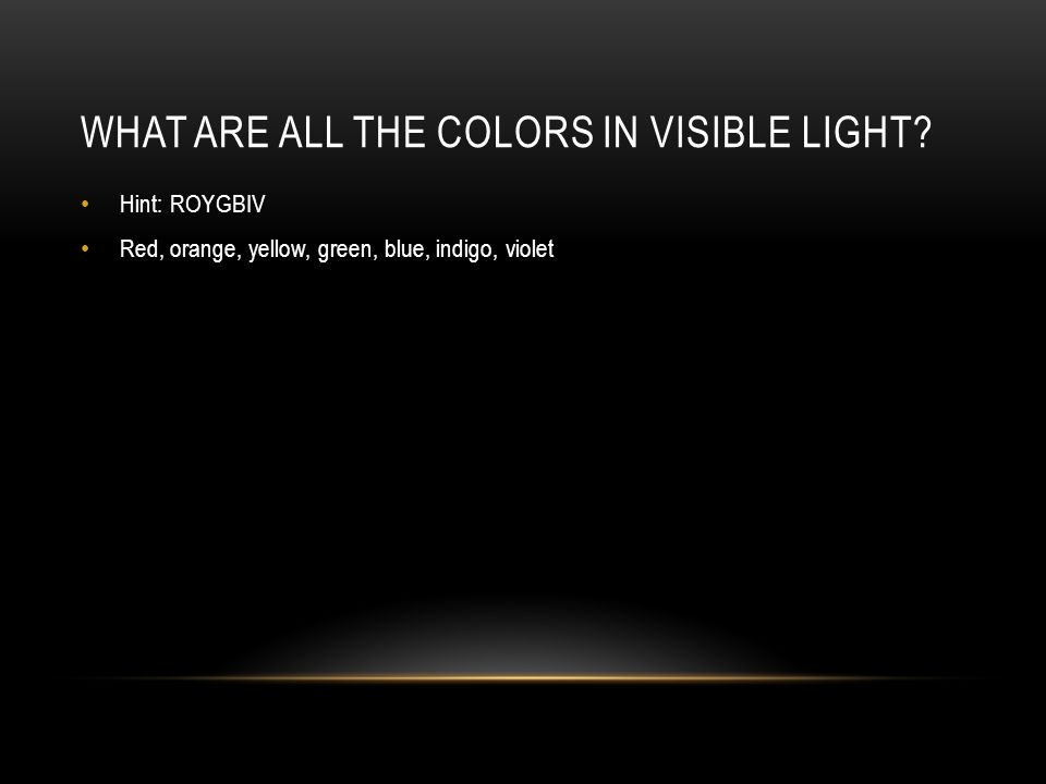 WHAT ARE ALL THE COLORS IN VISIBLE LIGHT.