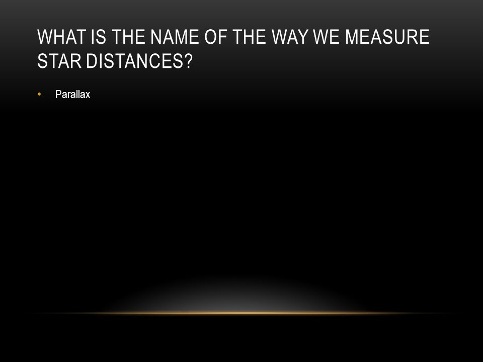 WHAT IS THE NAME OF THE WAY WE MEASURE STAR DISTANCES Parallax