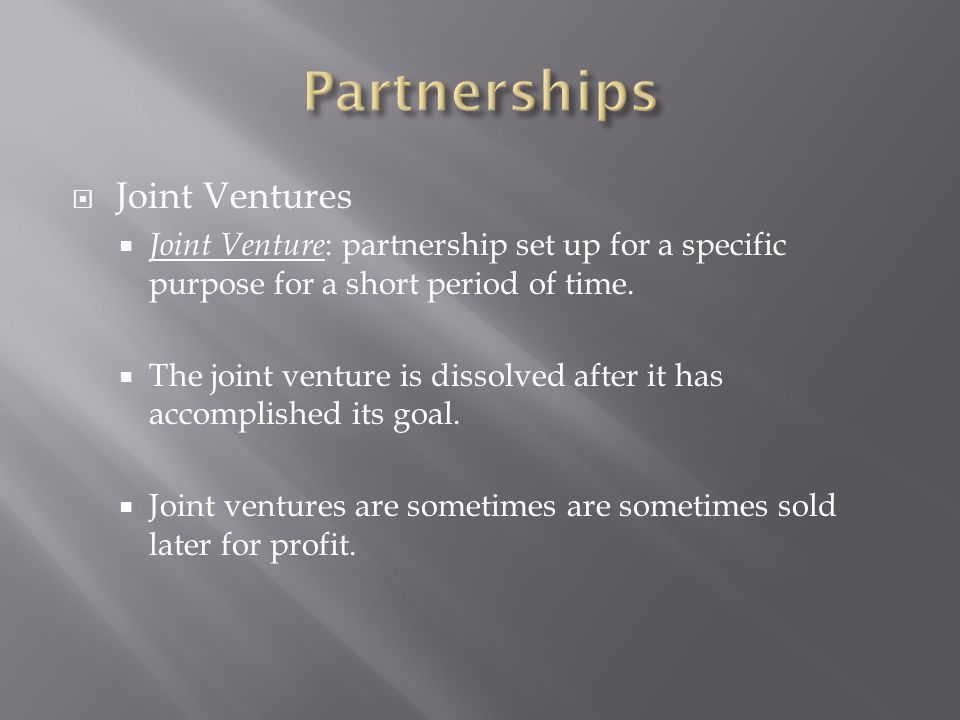  Joint Ventures  Joint Venture : partnership set up for a specific purpose for a short period of time.