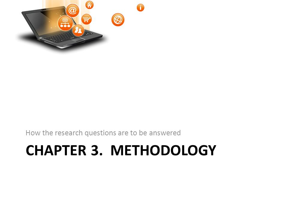 CHAPTER 3. METHODOLOGY How the research questions are to be answered