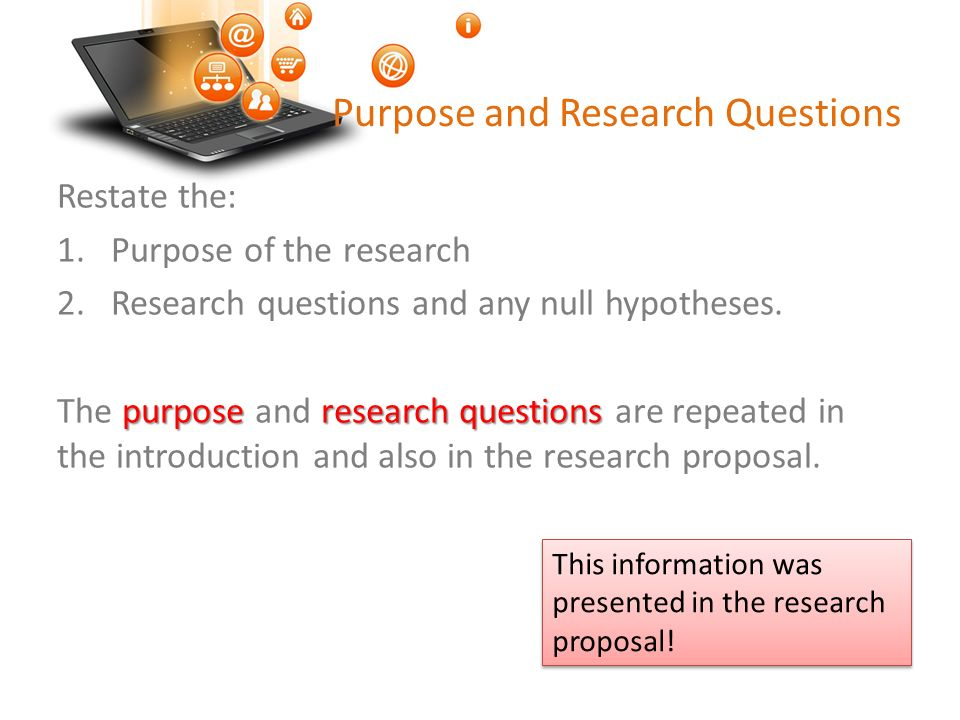 Purpose and Research Questions Restate the: 1.Purpose of the research 2.Research questions and any null hypotheses.