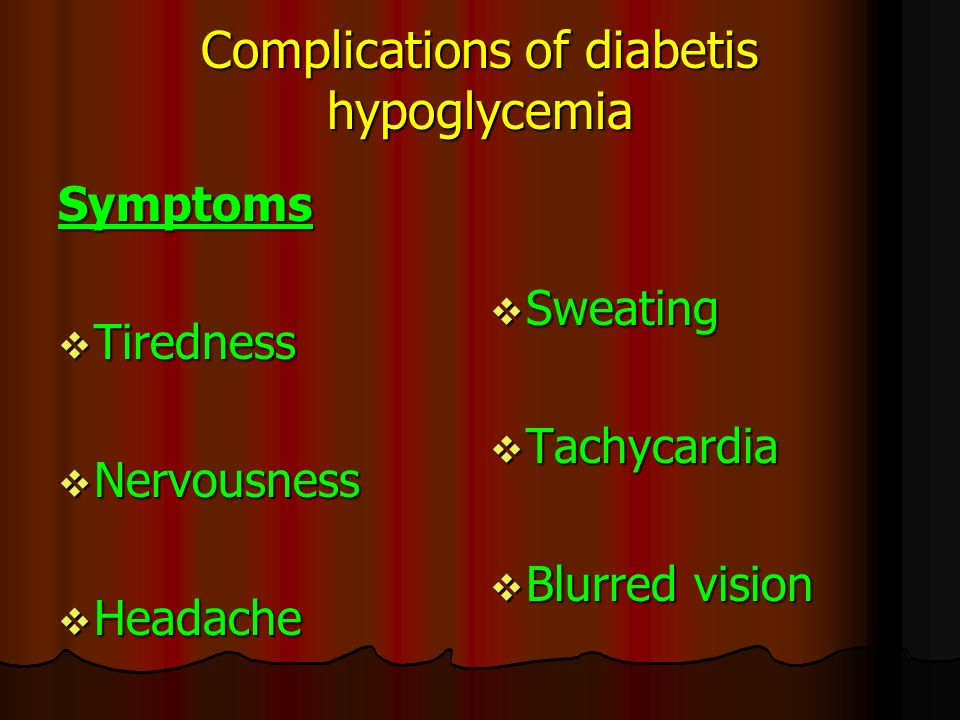 Complications of diabetis hypoglycemia Symptoms  Tiredness  Nervousness  Headache  Sweating  Tachycardia  Blurred vision