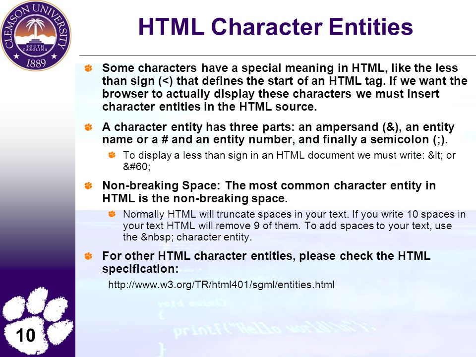 10 HTML Character Entities Some characters have a special meaning in HTML, like the less than sign (<) that defines the start of an HTML tag.