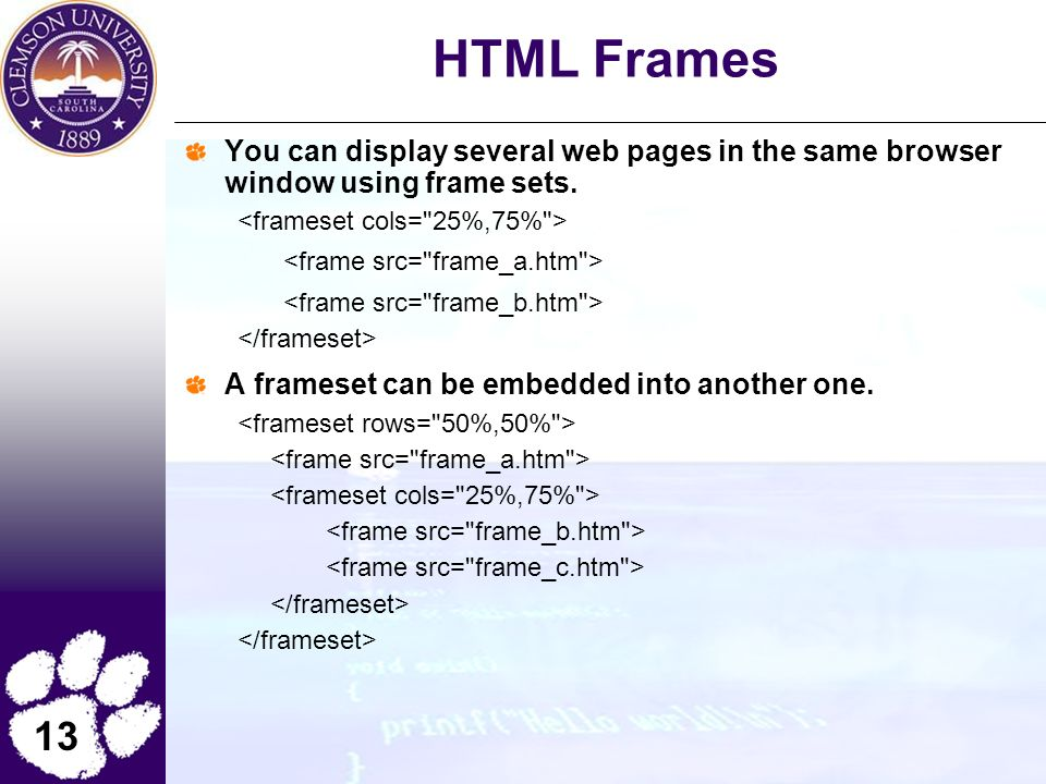13 HTML Frames You can display several web pages in the same browser window using frame sets.