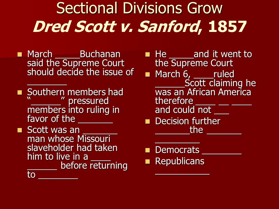 Sectional Divisions Grow Sectional Divisions Grow Dred Scott v.