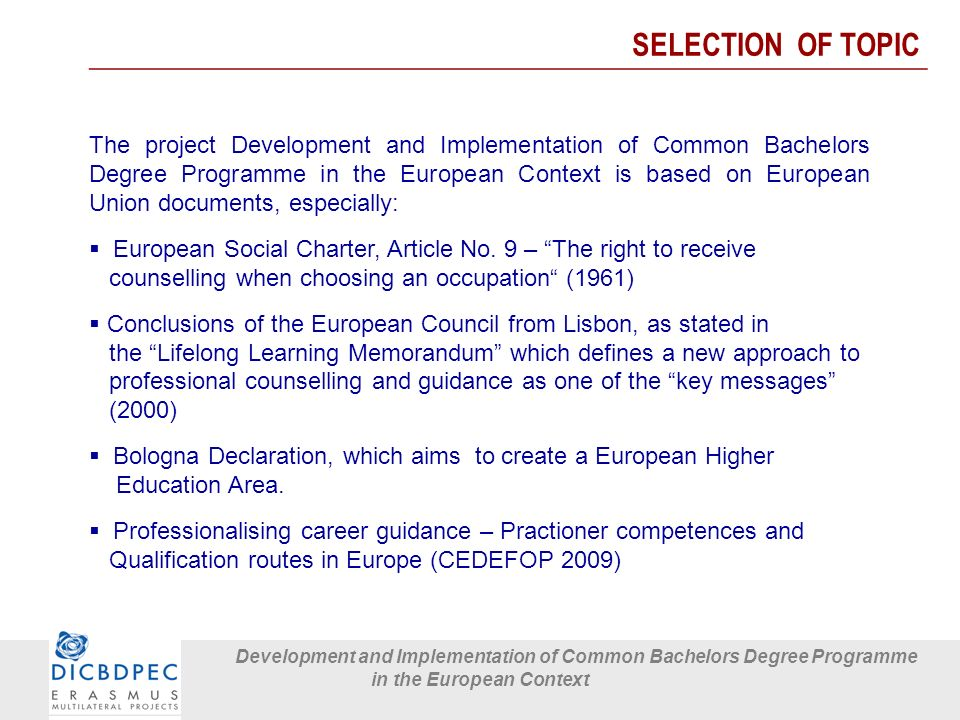 Development and Implementation of Common Bachelors Degree Programme in the European Context The project Development and Implementation of Common Bachelors Degree Programme in the European Context is based on European Union documents, especially:  European Social Charter, Article No.