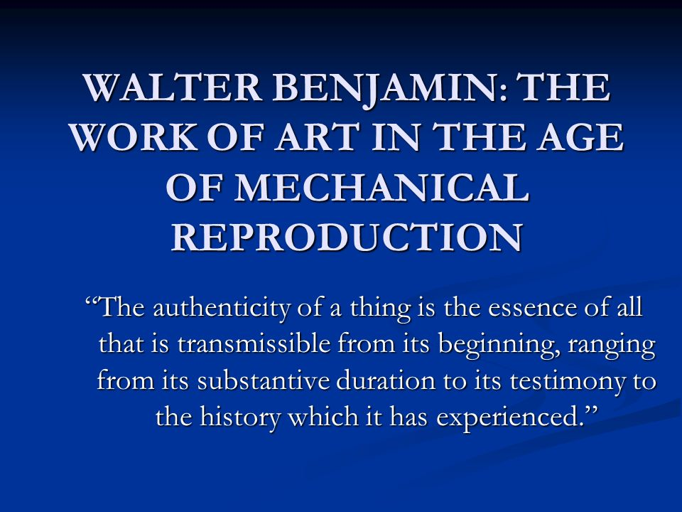 analyzing walter benjamins the work of art in the age of mechanical reproduction in 1969 The work of art in the age of mechanical reproduction  walter benjamin  i  in principle a work of art has always been reproducible man-made artifacts could always be imitated by men replicas were made by pupils in practice of their craft, by masters for diffusing their works, and, finally, by third parties in the pursuit of gain.