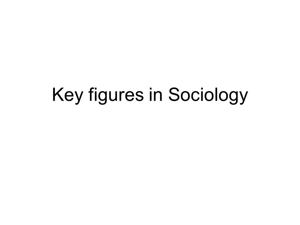 Key figures in Sociology
