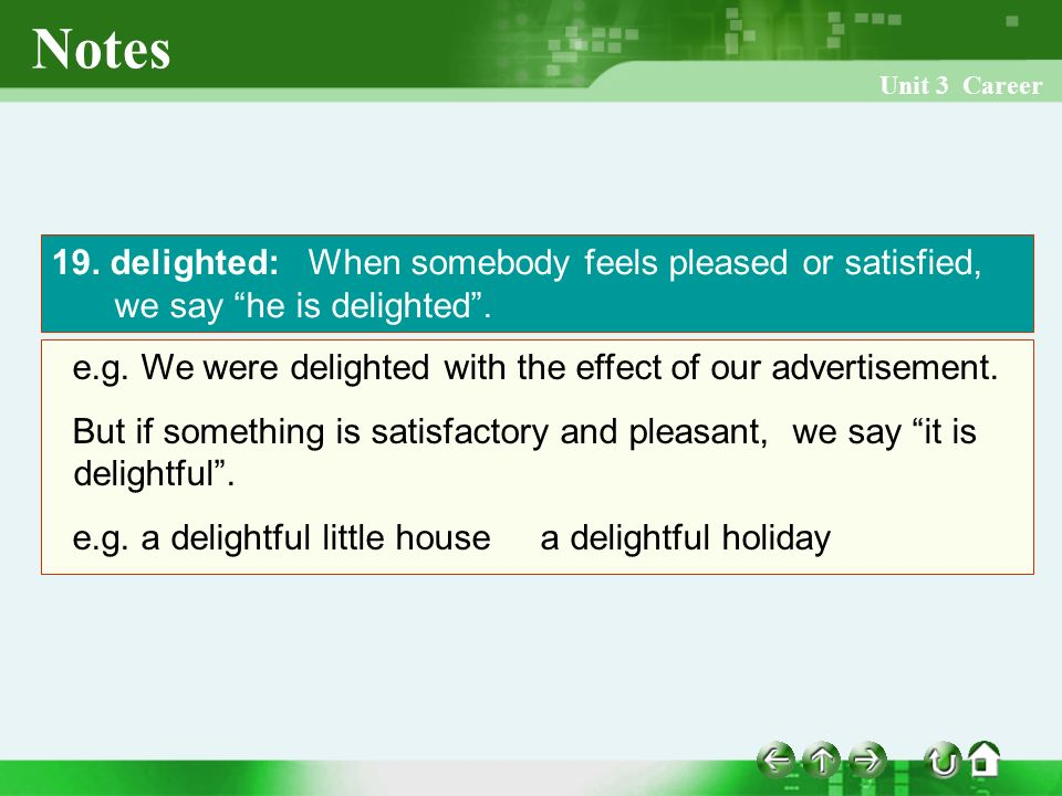 Unit 3 Career 19. delighted: When somebody feels pleased or satisfied, we say he is delighted .
