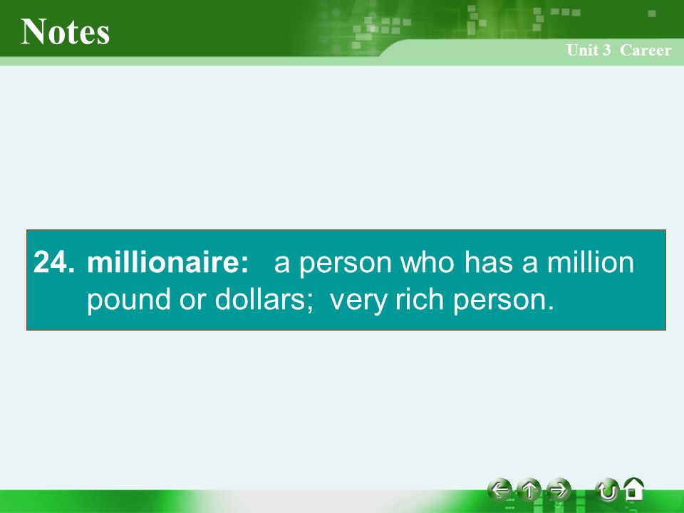 Unit 3 Career Notes 24. millionaire: a person who has a million pound or dollars; very rich person.