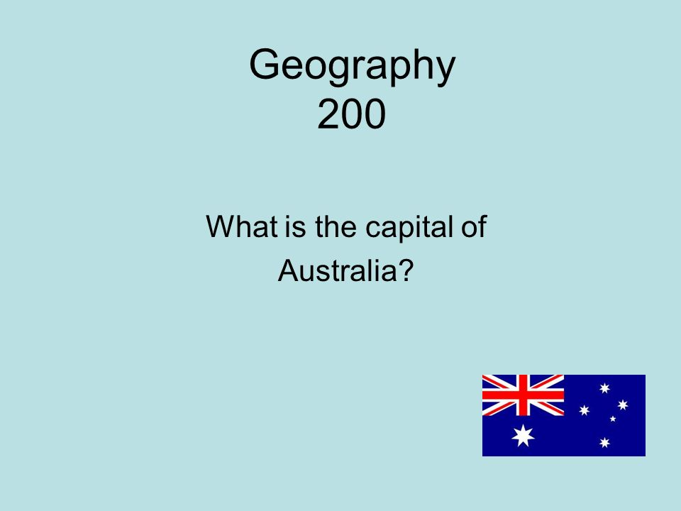 Geography 200 What is the capital of Australia