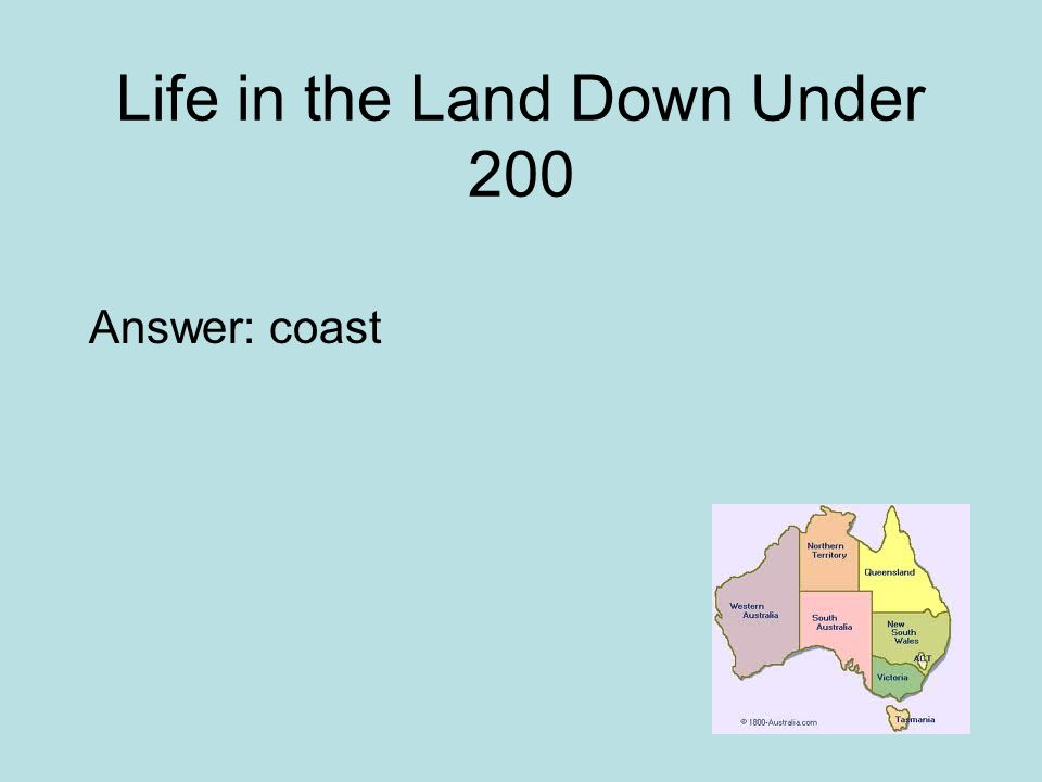 Life in the Land Down Under 200 Answer: coast