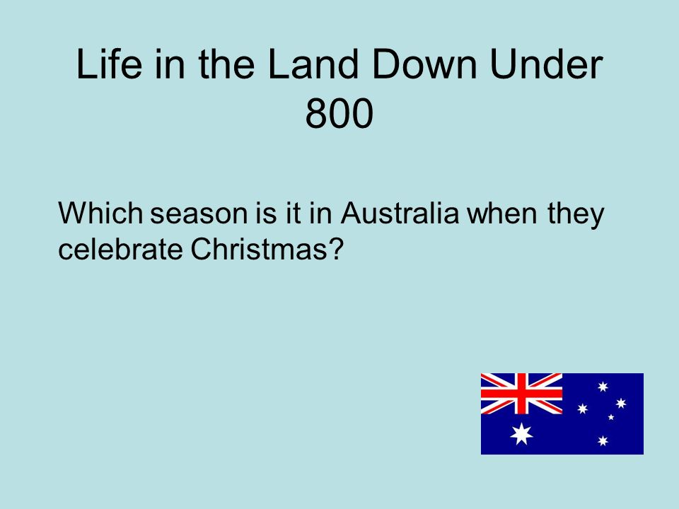 Life in the Land Down Under 800 Which season is it in Australia when they celebrate Christmas