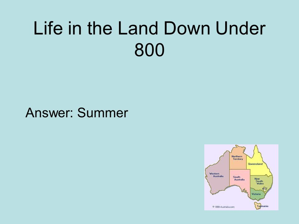 Life in the Land Down Under 800 Answer: Summer