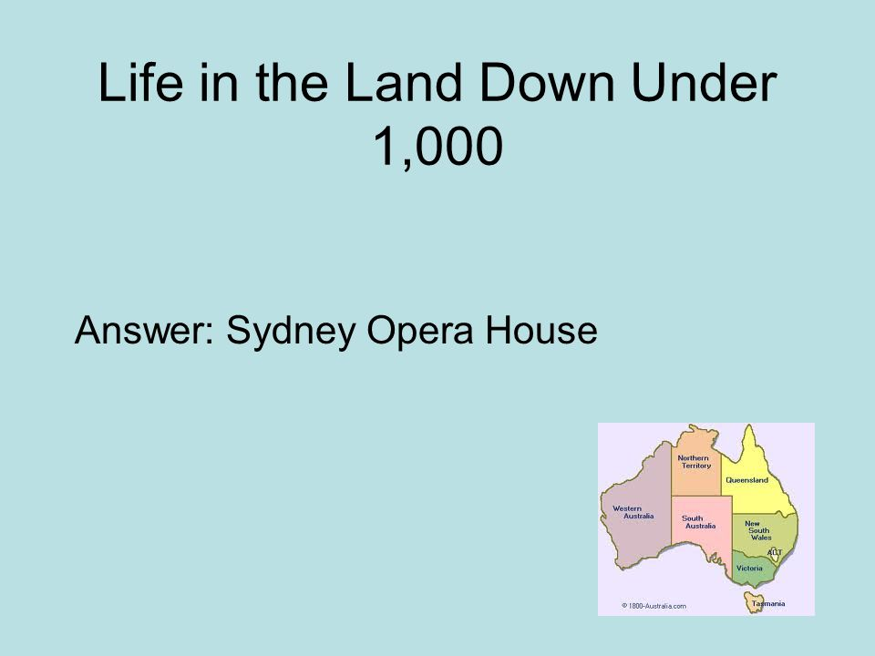 Life in the Land Down Under 1,000 Answer: Sydney Opera House