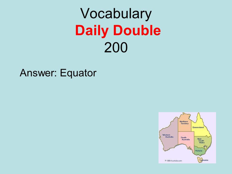 Vocabulary Daily Double 200 Answer: Equator