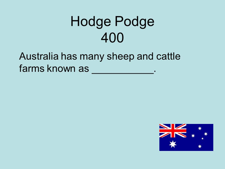 Hodge Podge 400 Australia has many sheep and cattle farms known as ___________.