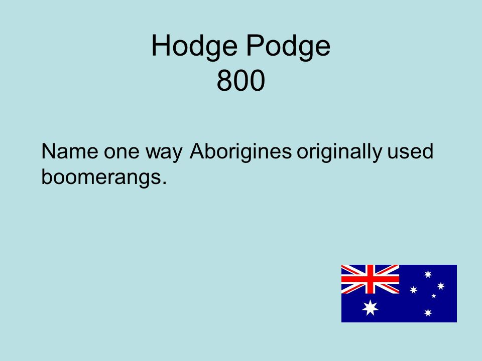 Hodge Podge 800 Name one way Aborigines originally used boomerangs.