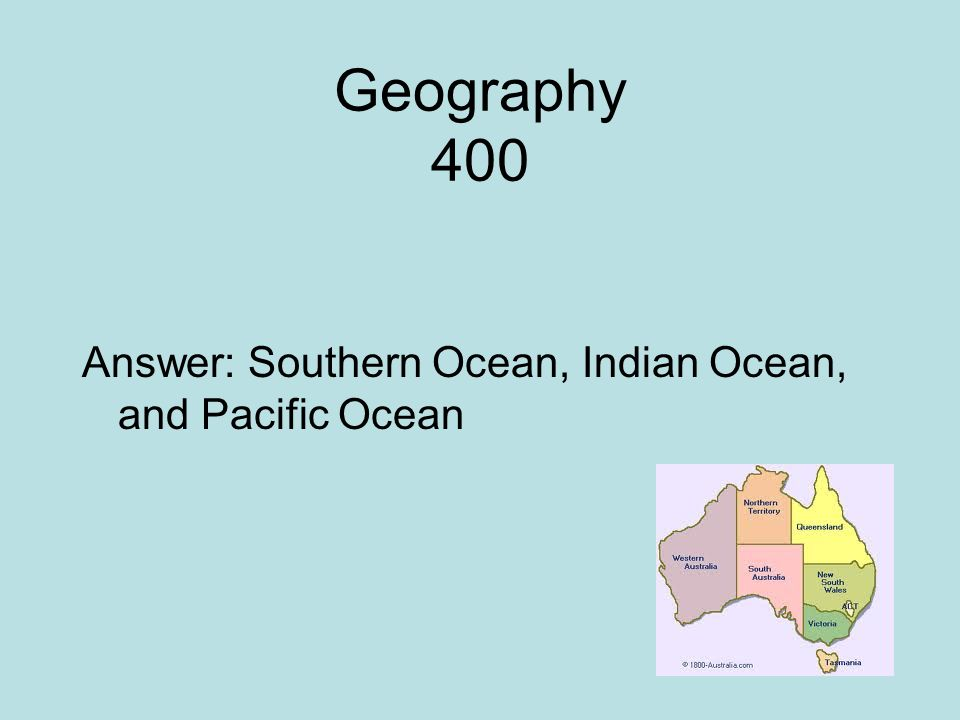Geography 400 Answer: Southern Ocean, Indian Ocean, and Pacific Ocean