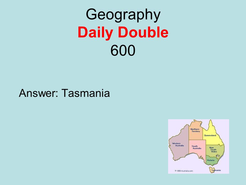 Geography Daily Double 600 Answer: Tasmania