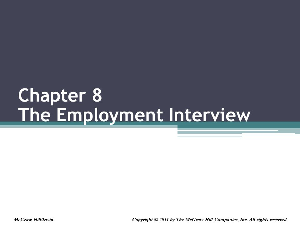 Chapter 8 The Employment Interview Copyright © 2011 by The McGraw-Hill Companies, Inc.