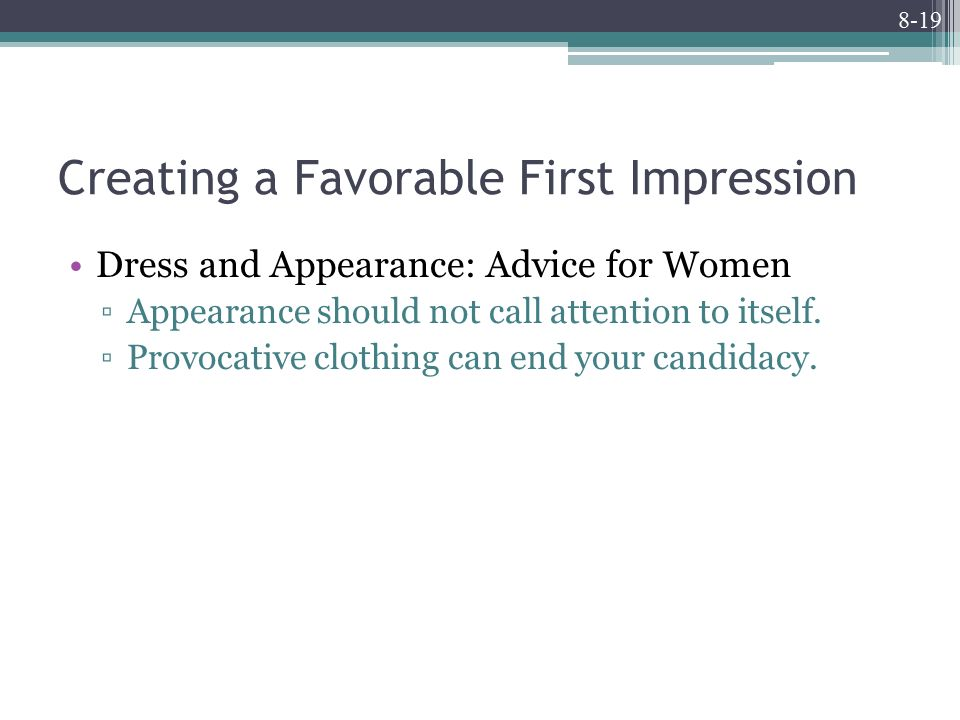 8-19 Creating a Favorable First Impression Dress and Appearance: Advice for Women ▫Appearance should not call attention to itself.