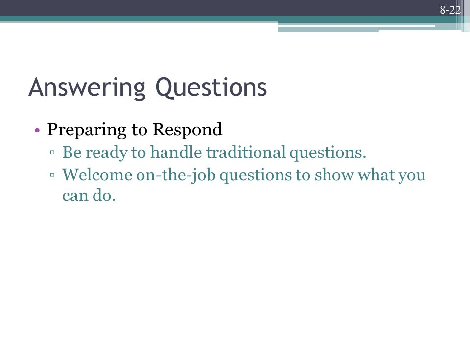 8-22 Answering Questions Preparing to Respond ▫Be ready to handle traditional questions.