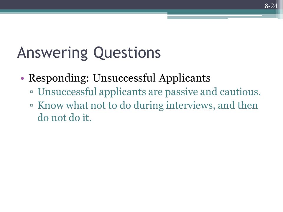 8-24 Answering Questions Responding: Unsuccessful Applicants ▫Unsuccessful applicants are passive and cautious.